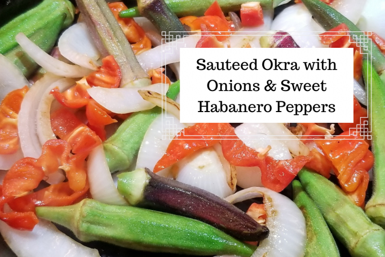 Sauteed Okra with Onions & Sweet Habanero Peppers